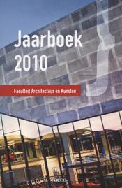 Jaarboek 2010 Faculteit Architectuur en Kunsten